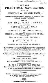 The Practical Navigator, and Seaman's New Daily Assistant: Being an Epitome of Navigation: Including the Different Methods of Working the Ar Observations. With Every Particular Requisite for Keeping a Complete Journal at Sea