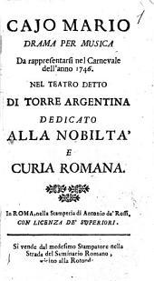 Cajo Mario drama per musica da rappresentarsi nel carnevale dell'anno 1746. Nel teatro detto di Torre Argentina dedicato alla nobiltà e curia romana