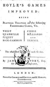 Hoyle's Games Improved: Being Practical Treatises on the Following Fashionable Games, Viz. Whist, Quadrille, Piquet, Chess, Back-gammon, Draughts ... : with the Established Rules of Each Game