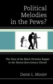 Political Melodies in the Pews?: The Voice of the Black Christian Rapper in the Twenty-first-Century Church