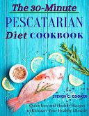 The 30 Minute Pescatarian Diet Cookbook