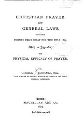 Christian Prayer and General Laws: Being the Burney Prize Essay for the Year 1873, with an Appendix, The Physical Efficacy of Prayer