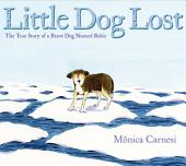 Little Dog Lost: The True Story of a Brave Dog Named Baltic