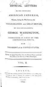 Official Letters to the Honorable American Congress: Written, During the War Between the United Colonies and Great Britain, Volume 2