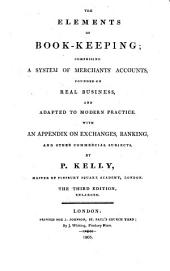 The Elements of Book-keeping: Comprising a System of Merchants' Accounts, Founded on Real Business, and Adapted to Modern Practice. With an Appendix on Exchanges, Banking, and Other Commercial Subjects ...