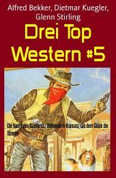 Drei Top Western #5: Die Nacht des Bastards/ Höllenjob in Kansas/ Gib dem Glück die Sporen