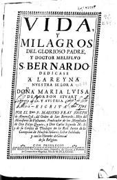 Vida y milagros del glorioso padre y doctor melifluo S. Bernardo ...