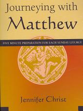 Journeying with Matthew: Five Minute Preparation for Each Sunday Liturgy