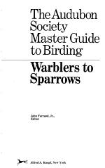 The Audubon Society Master Guide to Birding: Warblers to sparrows