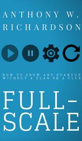 Full-Scale: How to Grow Any Startup Without a Plan or a Clue