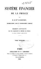 Système financier de la France: Documents justificatifs : essai sur l'organisation du Ministère des Finances et autres documents administratifs, Volume3