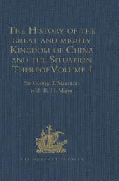 The History of the great and mighty Kingdom of China and the Situation Thereof: Compiled by the Padre Juan Gonzalez de Mendoza, and now Reprinted from the early Translation of R. Parke