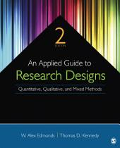 An Applied Guide to Research Designs: Quantitative, Qualitative, and Mixed Methods, Edition 2