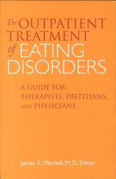 The outpatient treatment of eating disorders [electronic resource]: a guide for therapists, dietitians, and physicians