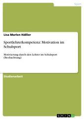 Sportlehrerkompetenz: Motivation im Schulsport: Motivierung durch den Lehrer im Schulsport (Beobachtung)