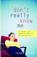 You Don t Really Know Me  Why Mothers and Daughters Fight and How Both Can Win PDF
