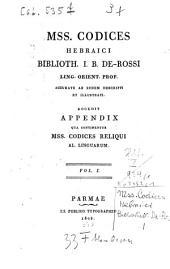 Manuscripti Codices hebraici Biblioth. J. B. de Rossi Ling. Orient. Prof. acurate ab eodem descripti: Volume 1
