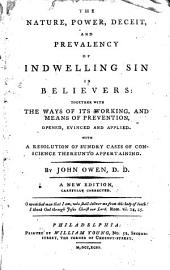 The Nature, Power, Deceit, and Prevalency of Indwelling Sin in Believers: Together with the Ways of Its Working, and Means of Prevention