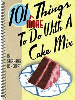 101 More Things to Do with a Cake Mix PDF