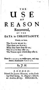 The Use of Reason Recovered: By the Data in Christianity ...