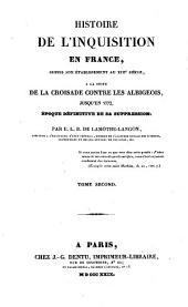 Histoire de l'Inquisition en France: depuis son établissement au XIIIe siècle, a la suite de la croisade contre les Albigeois, jusqu'en 1772, époque définitive de sa suppression, Volume2