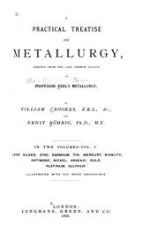 A Practical Treatise on Metallurgy: Adapted from the Last German Edition of Prof. Kerl's Metallurgy, Volumes 1-2