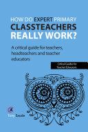 How do expert primary classteachers really work?
