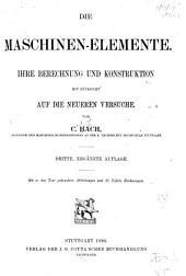 Die Maschinen-Elemente: Ihre Berechnung und Konstruktion mit Rücksicht auf die neueren Versuche