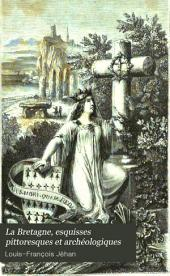 La Bretagne: esquisses pittoresques et archéologiques. Origines celtiques et nouvelle interprétation des monuments. Vues ethnographiques. Druidisme et traditions primitives