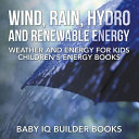Wind  Rain  Hydro and Renewable Energy   Weather and Energy for Kids   Children s Energy Books