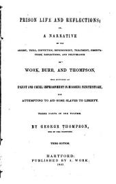 Prison Life and Reflections: Or A Narrative of the Arrest, Trial, Conviction, Imprisonment, Treatment, Observations, Reflections, and Deliverance of Work, Burr and Thompson, who Suffered an Unjust and Cruel Imprisonment in Missouri Penitentiary, for Attempting to Aid Some Slaves to Liberty ...