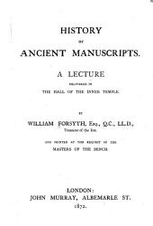 History of Ancient Manuscripts: A Lecture Delivered in the Hall of the Inner Temple