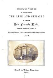 Memorial volume in connection with the life and ministry of ... Francis Muir, for forty-eight years minister of Junction Street United Presbyterian Congregation, Leith