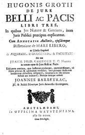 De jure Belli ac Pacis libri tres: in quibus jus naturae & gentium, item juris publici praecipua explicantur