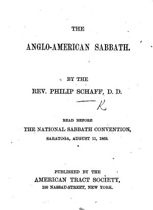 The Anglo American Sabbath     Read Before the National Sabbath Convention  Saratoga  August 11  1863 PDF