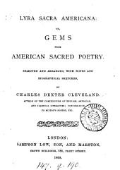 Lyra Sacra Americana: or, Gems from American sacred poetry. Selected and arranged, with notes and biographical sketches, by C. D. Cleveland