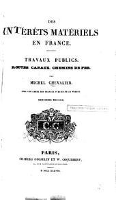 Des intérêts matériels en France: travaux publics : routes, canaux, chemins de fer