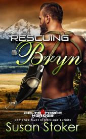 Rescuing Bryn: Delta Force Heroes, Book 6