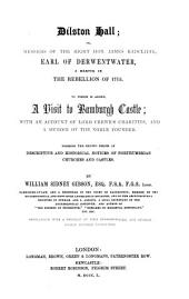 Dilston hall; or, Memoirs of James Radcliffe, earl of Derwentwater. To which is added a visit to Bamburgh castle [&c.] forming the 2nd ser. of Descriptive and historical notices of Northumbrian churches and castles