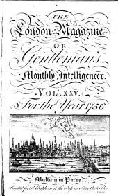 The London Magazine, Or, Gentleman's Monthly Intelligencer: Volume 25