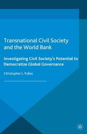 Transnational Civil Society and the World Bank: Investigating Civil Society's Potential to Democratize Global Governance