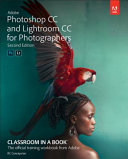 Adobe Lightroom CC And Photoshop CC For Photographers Classroom In A Book  2019 Release