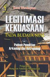Legitimasi Kekuasaan Pada Budaya Nias: Panduan Penelitian Arkeologi dan Antropologi