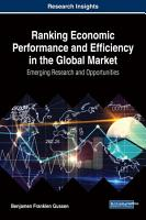 Ranking Economic Performance and Efficiency in the Global Market  Emerging Research and Opportunities PDF