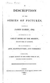 A description of the series of pictures painted by James Barry ... preserved in the great room of the Society instituted at London, for the Encouragement of Arts, Manufactures, and Commerce: to this is added a short account of some other works of art, with which the room is ornamented