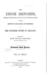 The Irish Reports ... Containing Reports of Cases Argued and Determined in the Superior Courts in Ireland ...: Common-law series, Volume 6