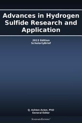 Advances in Hydrogen Sulfide Research and Application: 2013 Edition: ScholarlyBrief