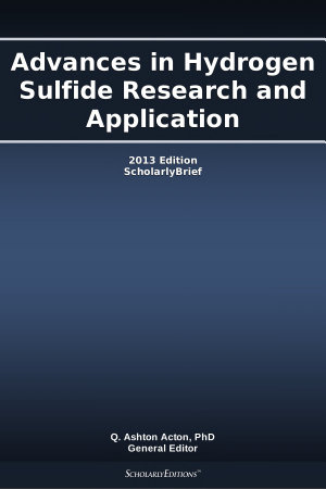 Advances in Hydrogen Sulfide Research and Application  2013 Edition PDF