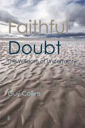 Faithful Doubt: The Wisdom of Uncertainty
