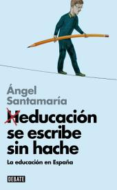 Heducación se escribe sin hache (Libros para entender la crisis): La educación en España